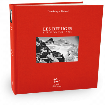 Les refuges du Mont-Blanc - Dominique Potard - Éditions Paulsen - Guérin