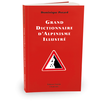 Grand dictionnaire d'alpinisme illustré - Dominique Potard - Éditions Guérin