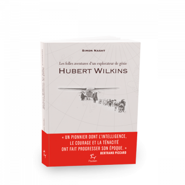 Hubert Wilkins - Simon Nasht - Éditions Paulsen