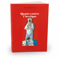 Quatre contre l'Arctique - David Roberts - Éditions Paulsen